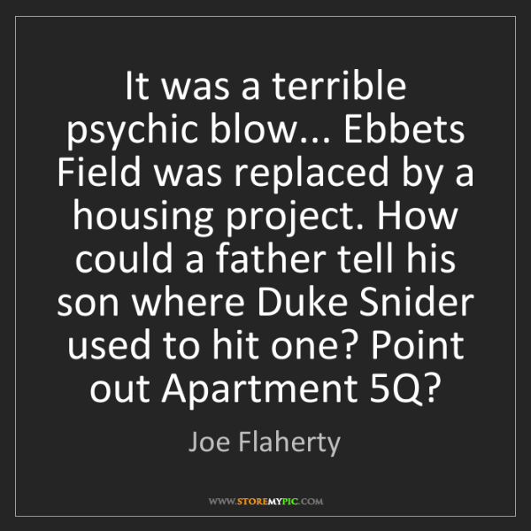 Joe Flaherty: It was a terrible psychic blow... Ebbets Field was replaced...