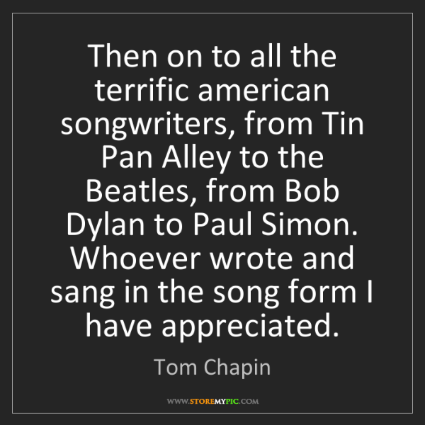 Tom Chapin: Then on to all the terrific american songwriters, from...