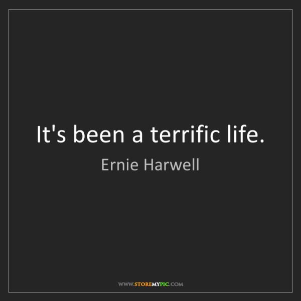 Ernie Harwell: It's been a terrific life.