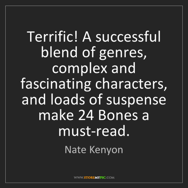 Nate Kenyon: Terrific! A successful blend of genres, complex and fascinating...