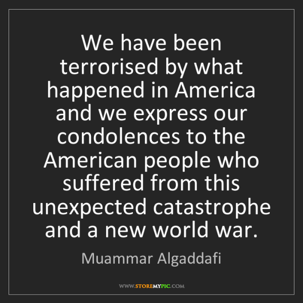 Muammar Algaddafi: We have been terrorised by what happened in America and...