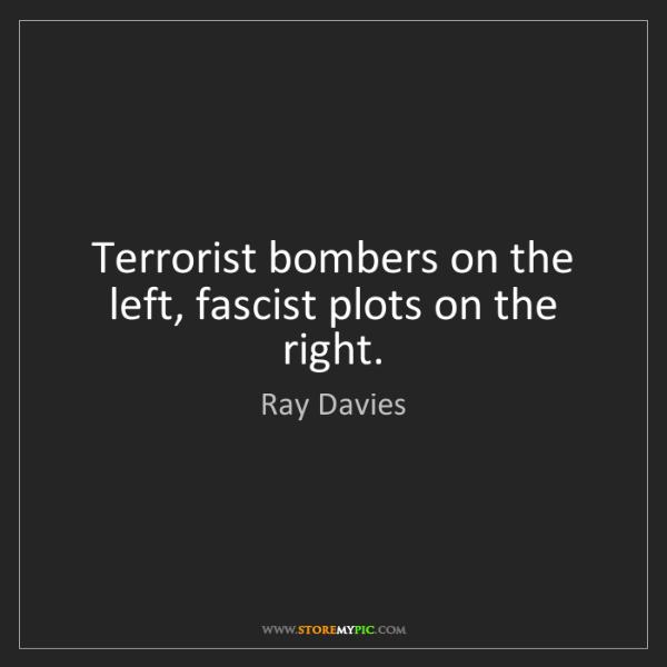 Ray Davies: Terrorist bombers on the left, fascist plots on the right.