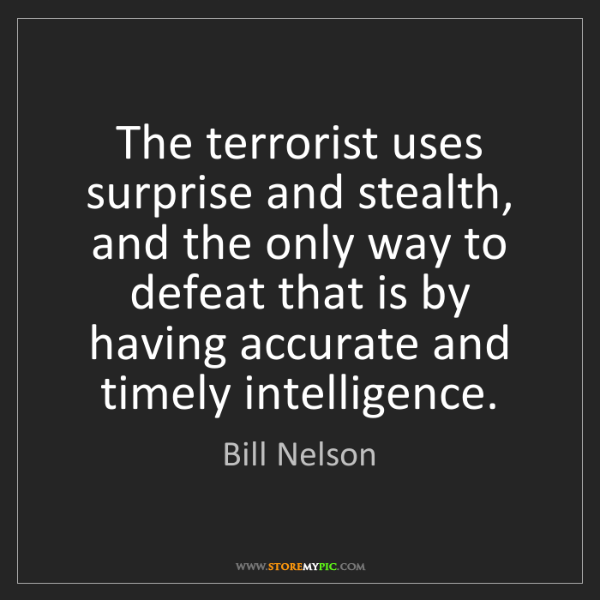 Bill Nelson: The terrorist uses surprise and stealth, and the only...