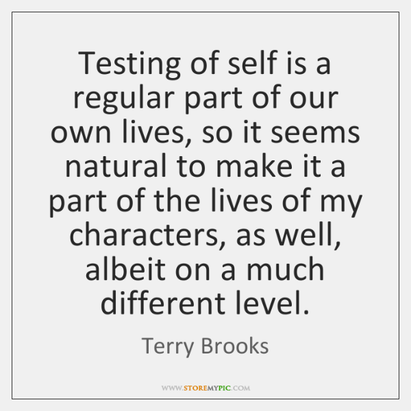Testing of self is a regular part of our own lives, so ...