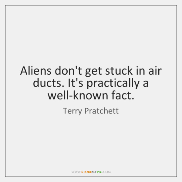 Aliens don't get stuck in air ducts. It's practically a well-known fact.