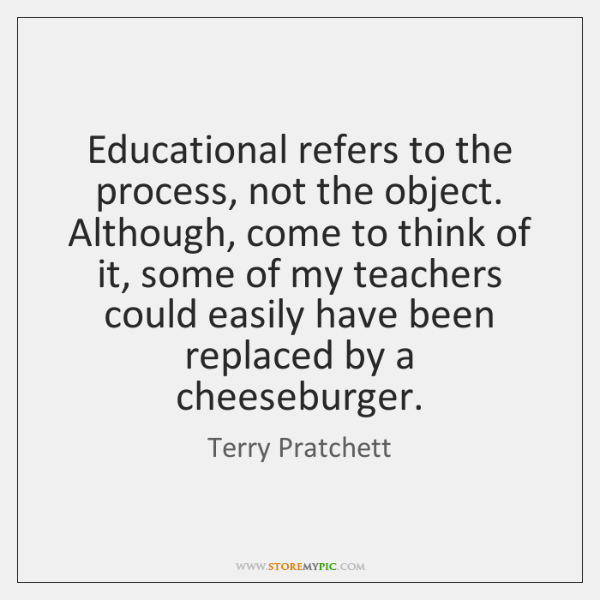 Educational refers to the process, not the object. Although, come to think ...