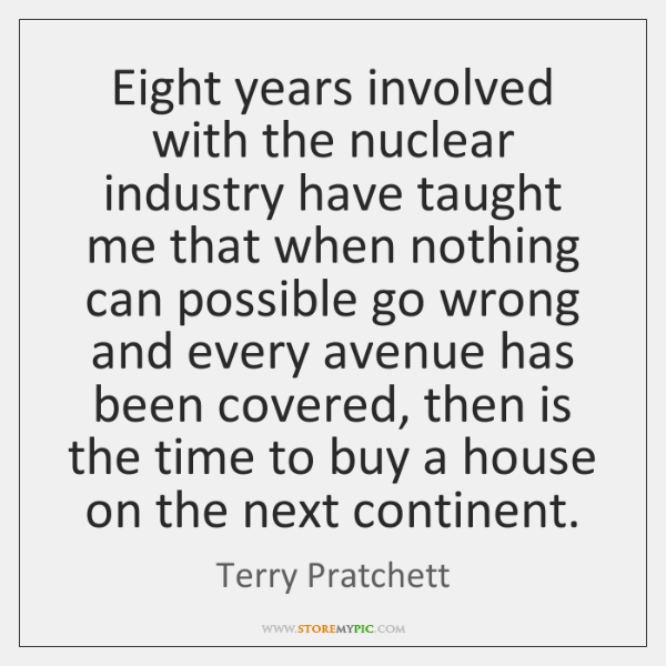 Eight years involved with the nuclear industry have taught me that when ...