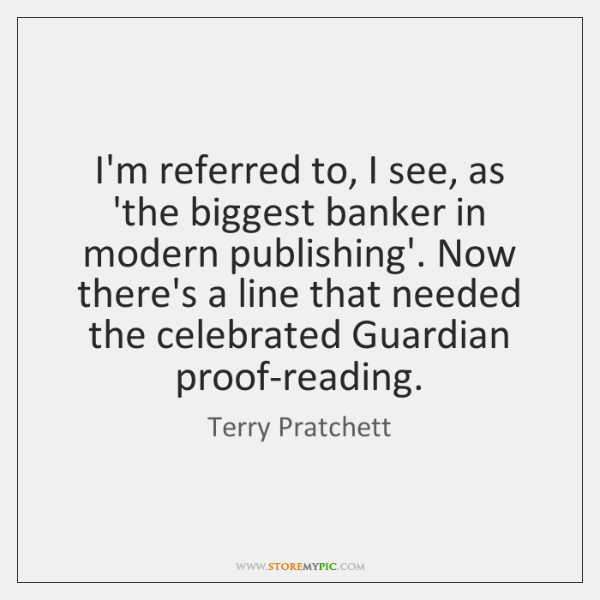 I'm referred to, I see, as 'the biggest banker in modern publishing'. ...