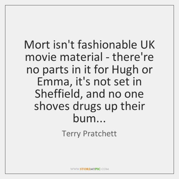 Mort isn't fashionable UK movie material - there're no parts in it ...