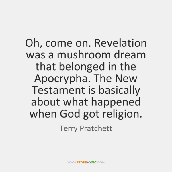 Oh, come on. Revelation was a mushroom dream that belonged in the ...