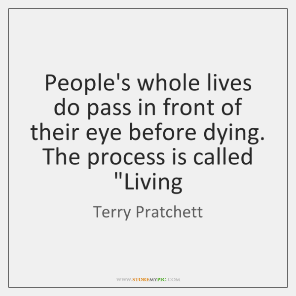 People's whole lives do pass in front of their eye before dying. ...