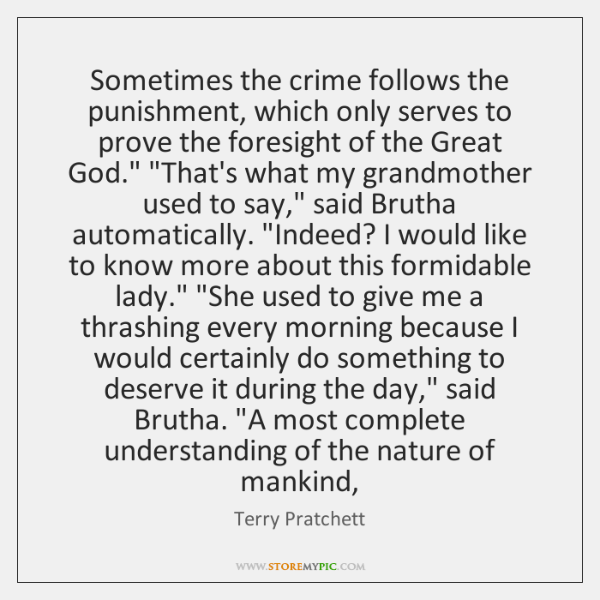 Sometimes the crime follows the punishment, which only serves to prove the ...