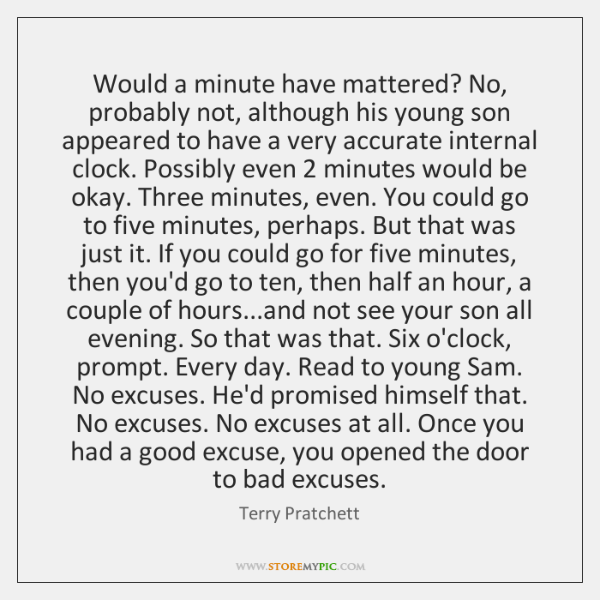 Would a minute have mattered? No, probably not, although his young son ...