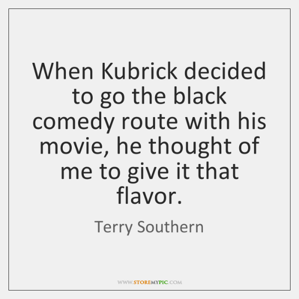 When Kubrick decided to go the black comedy route with his movie, ...