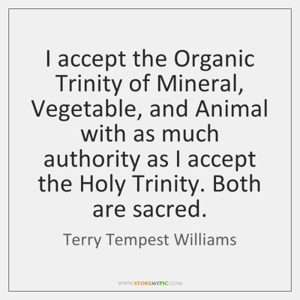 I accept the Organic Trinity of Mineral, Vegetable, and Animal with as ...