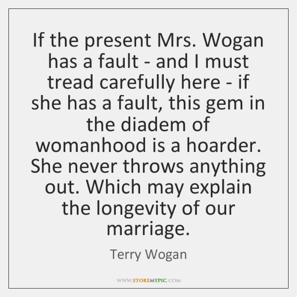 If the present Mrs. Wogan has a fault - and I must ...