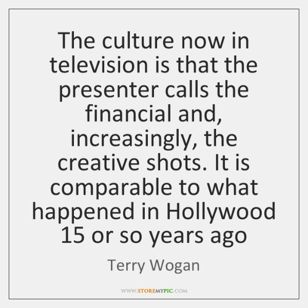 The culture now in television is that the presenter calls the financial ...