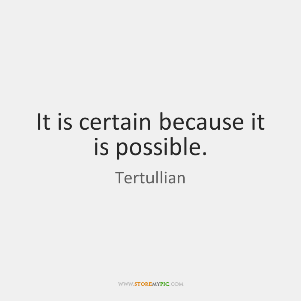 It is certain because it is possible.