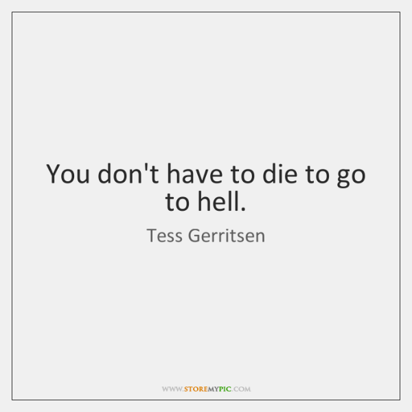You don't have to die to go to hell.