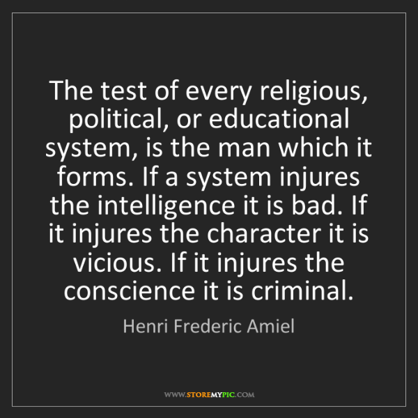 Henri Frederic Amiel: The test of every religious, political, or educational...