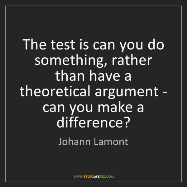 Johann Lamont: The test is can you do something, rather than have a...