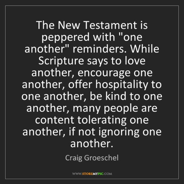 """Craig Groeschel: The New Testament is peppered with """"one another"""" reminders...."""