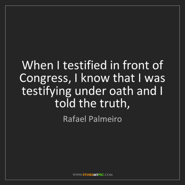 Rafael Palmeiro: When I testified in front of Congress, I know that I...