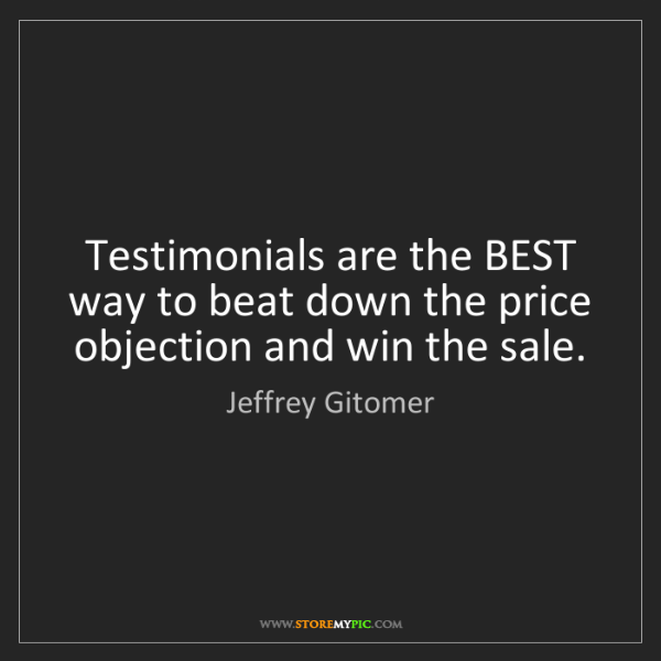 Jeffrey Gitomer: Testimonials are the BEST way to beat down the price...