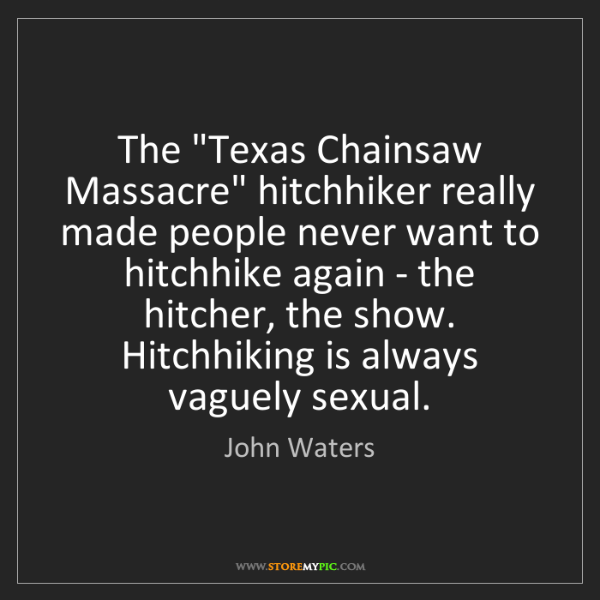 """John Waters: The """"Texas Chainsaw Massacre"""" hitchhiker really made..."""
