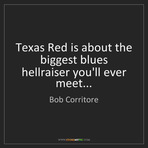 Bob Corritore: Texas Red is about the biggest blues hellraiser you'll...