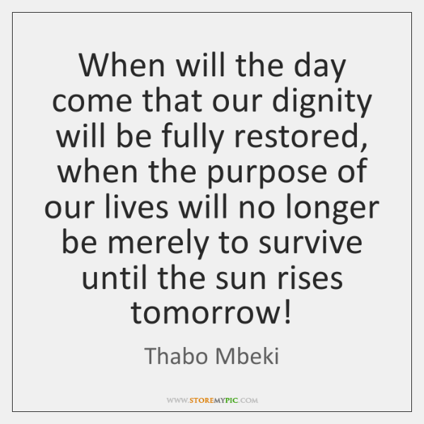 When will the day come that our dignity will be fully restored, ...