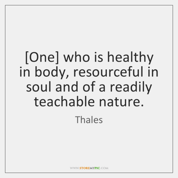 [One] who is healthy in body, resourceful in soul and of a ...