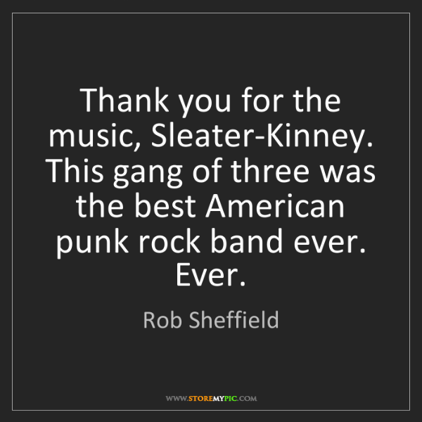 Rob Sheffield: Thank you for the music, Sleater-Kinney. This gang of...