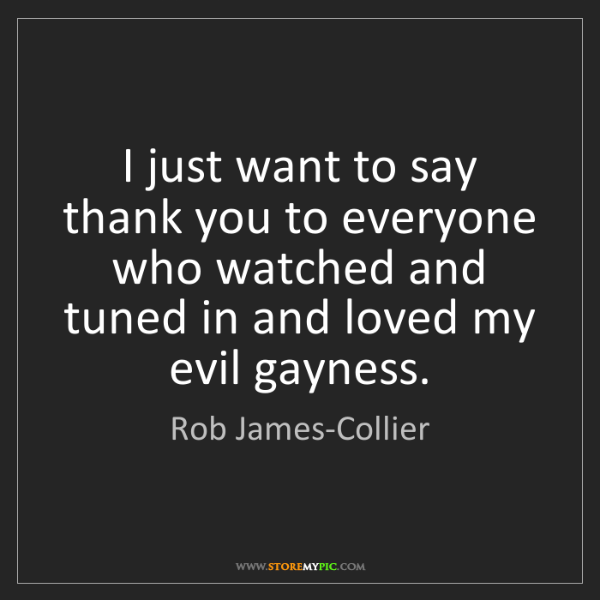 Rob James-Collier: I just want to say thank you to everyone who watched...