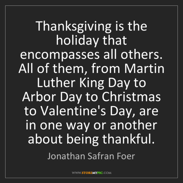 Jonathan Safran Foer: Thanksgiving is the holiday that encompasses all others....
