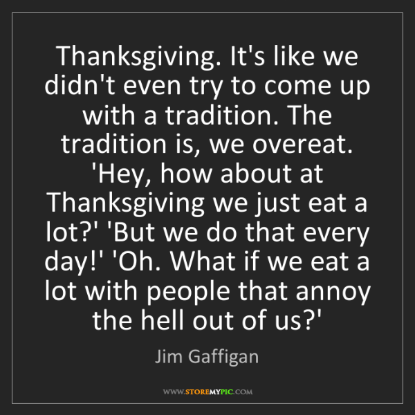 Jim Gaffigan: Thanksgiving. It's like we didn't even try to come up...