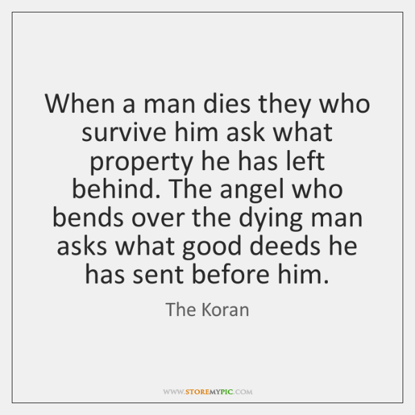 When a man dies they who survive him ask what property he ...