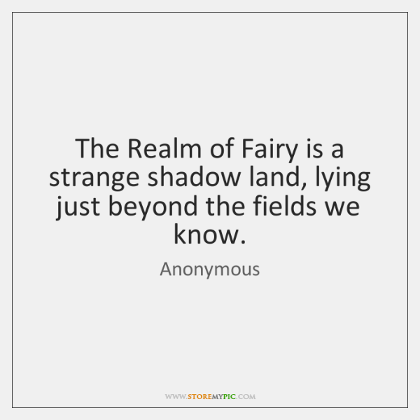 The Realm of Fairy is a strange shadow land, lying just beyond ...