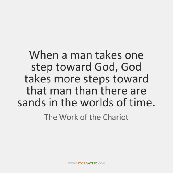 When a man takes one step toward God, God takes more steps ...