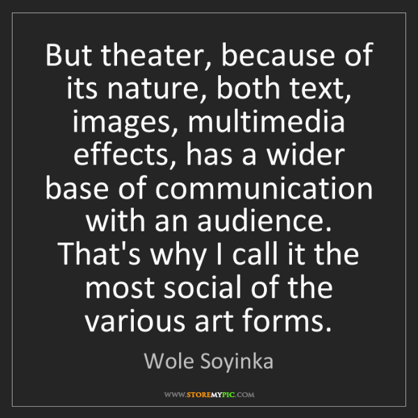Wole Soyinka: But theater, because of its nature, both text, images,...