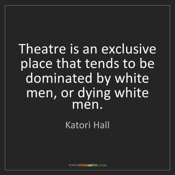 Katori Hall: Theatre is an exclusive place that tends to be dominated...