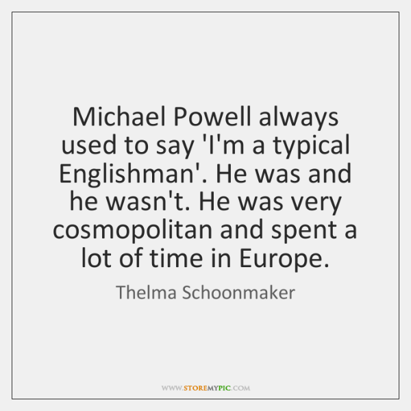 Michael Powell always used to say 'I'm a typical Englishman'. He was ...