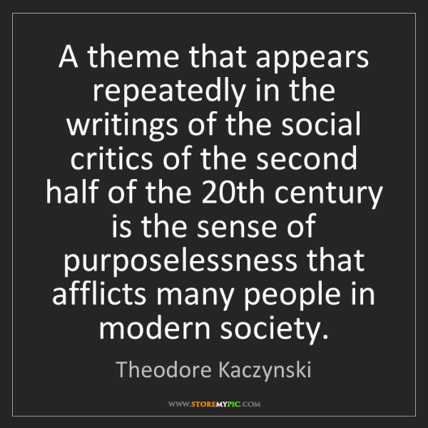 Theodore Kaczynski: A theme that appears repeatedly in the writings of the...