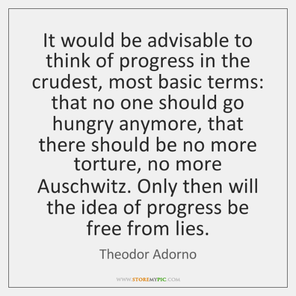 It would be advisable to think of progress in the crudest, most ...