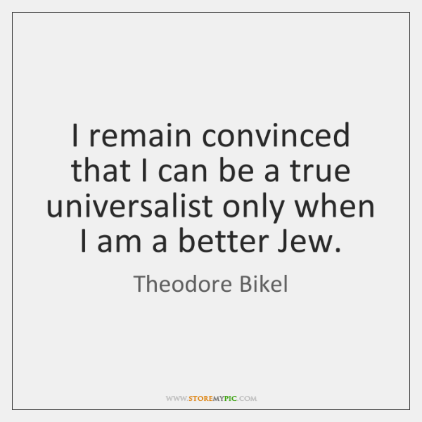 I remain convinced that I can be a true universalist only when ...