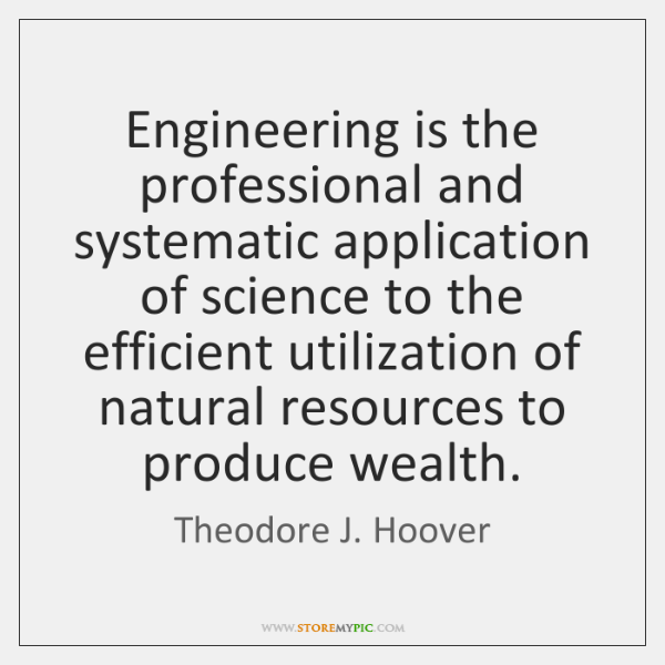 Engineering is the professional and systematic application of science to the efficient ...