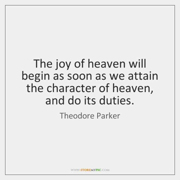 The joy of heaven will begin as soon as we attain the ...