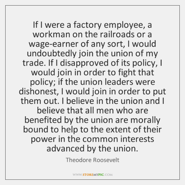 If I were a factory employee, a workman on the railroads or ...