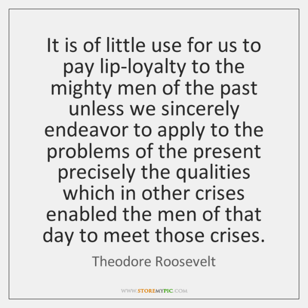 It is of little use for us to pay lip-loyalty to the ...