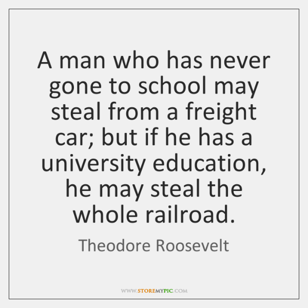 A man who has never gone to school may steal from a ...